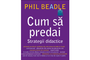 Cum sa predai. Strategii didactice - Phil Beadle - Editura Didactica Publishing House