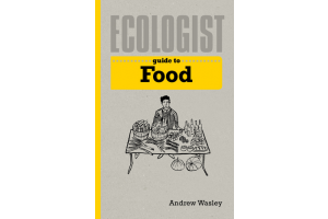 Ecologist. Guide to food - Andrew Wasley - Editura Ivy Press