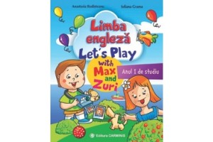 Limba Engleza. Let's Play with Max and Zuri - Anul I de studiu