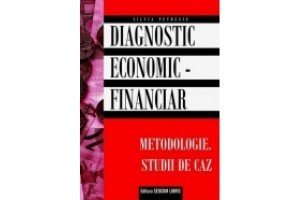 Diagnostic economic financiar. Metodologie. Studii de caz