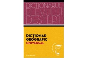 Dictionar geografic. Dictionarul elevului destept