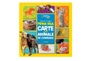 Prima mea carte despre animale de companie. National Geographic Kids - Catherine D. Hughes - Editura Litera