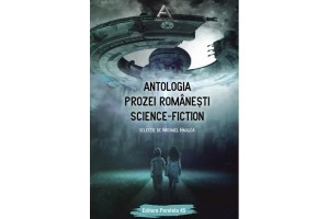 Antologia prozei romanesti science-fiction - Michael Haulica - Editura Paralela 45