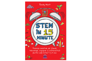 Stem in 15 minute 5-11 ani - Emily Hunt - Editura Didactica Publishing House