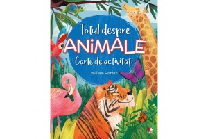 Totul despre animale - Carte de activitati - William Potter
